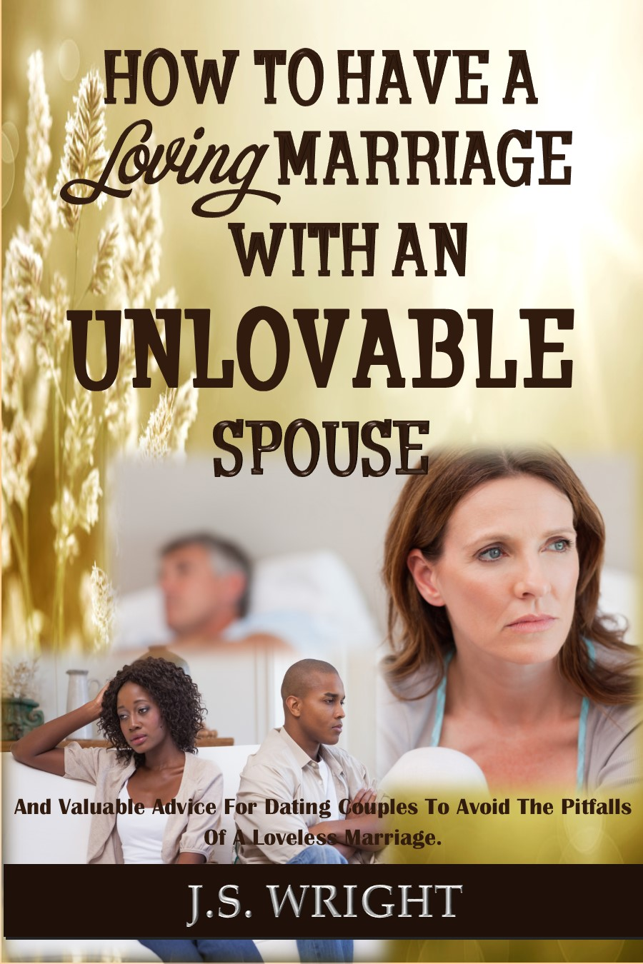 How To Have A Loving Marriage With An Unlovable Spouse. COVER